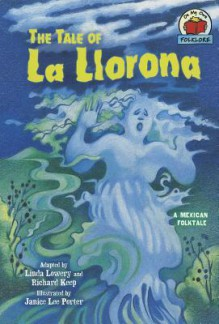 Tale of La Llorona - Linda Lowery, Richard Cleminson Keep, Janice Lee Porter
