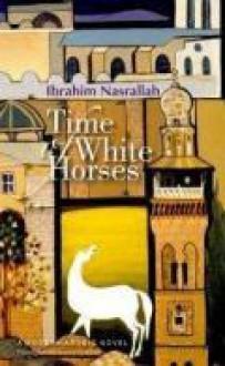 Time of White Horses - Ibrahim Nasrallah, إبراهيم نصر الله, Nancy Roberts