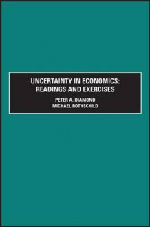 Uncertainty in Economics: Readings and Exercises (Economic Theory, Econometrics, and Mathematical Economics) (Economic Theory, Econometrics, and Mathematical Economics) - Karl Shell