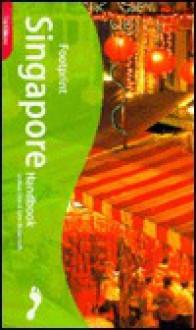 Footprint Singapore Handbook - Joshua Eliot