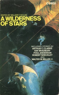 A Wilderness of Stars: Stories of Man in Conflict with Space - William F. Nolan, Shelly Lowenkopf, Walter M. Miller Jr., Ray Bradbury, Arthur C. Clarke, Ray Russell, Robert Sheckley, Charles E. Fritch, Poul Anderson, Chad Oliver
