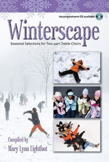 Winterscape: Seasonal Selections for Two-Part Treble Choirs - Mary Lynn Lightfoot