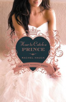How to Catch a Prince - Rachel Hauck