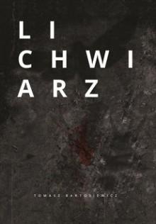 Lichwiarz - Tomasz Bartosiewicz