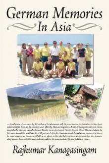 German Memories in Asia - Rajkumar Kanagasingam