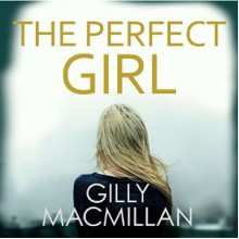 The Perfect Girl - Gilly MacMillan, Dugald Bruce-Lockhart, Penelope Rawlins