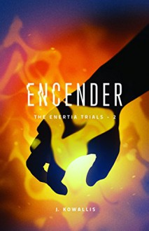 Encender (The Enertia Trials Book 2) - J. Kowallis