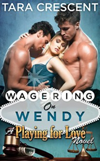 Wagering On Wendy (A MFM Ménage Romance) (Playing For Love Book 4) - Tara Crescent