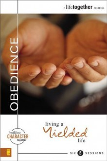 Obedience: Living a Yielded Life (Building Character Together) - Brett Eastman, Dee Eastman, Todd Wendorff, Denise Wendorff