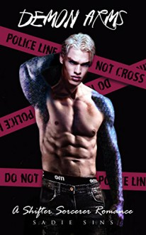 Demon Arms: A Shifter / Sorcerer Romance (The Paranormal Academy For Troubled Boys Book 1) - Sadie Sins,Sadie Sins