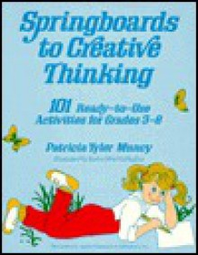 Springboards to Creative Thinking: 101 Ready-To-Use Activities for Grades 3-8 - Patricia Tyler Muncy
