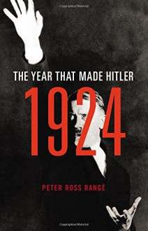 1924: The Year That Made Hitler - Peter Ross Range