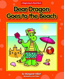 Dear Dragon Goes to the Beach (Beginning-To-Read - Dear Dragon) - Pullan Jack,Margaret Hillert