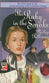 A Sally Lockhart Mystery 1: The Ruby in the Smoke - Philip Pullman
