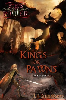Kings or Pawns (Steps of Power, #1; The Kings, #1) - J. Sherwood Weber