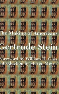 The Making of Americans - Gertrude Stein, William H. Gass, Steven Meyer