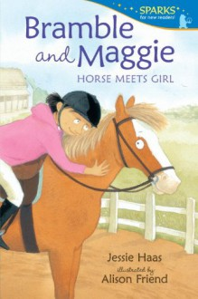Bramble and Maggie: Horse Meets Girl (Candlewick Sparks) - Jessie Haas