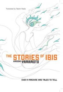 The Stories of Ibis - Hiroshi Yamamoto,Takami Nieda