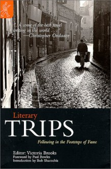 Literary Trips: Following in the Footsteps of Fame - Victoria Brooks