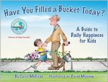 Have You Filled a Bucket Today? A Guide to Daily Happiness for Kids - Carol McCloud