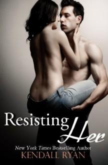 Resisting Her - Kendall Ryan