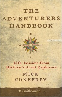 The Adventurer's Handbook: Life Lessons from History's Great Explorers - Mick Conefrey