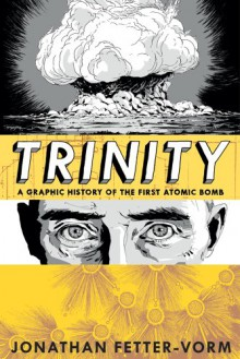 Trinity: A Graphic History of the First Atomic Bomb - Jonathan Fetter-Vorm