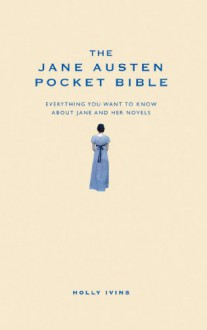 The Jane Austen Pocket Bible - Holly Ivins, Ivins
