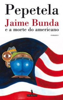 Jaime Bunda E a Morte Do Americano - Pepetela