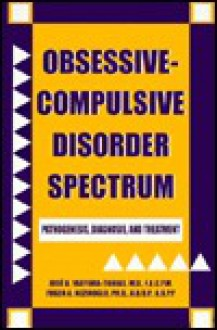 Obssessive-Compulsive Disorder Spectrum: Pathogenesis, Diagnosis, and Treatment - Jose A. Yaryura-Tobias