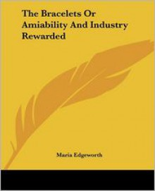 The Bracelets or Amiability and Industry Rewarded - Maria Edgeworth