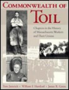 Commonwealth of Toil - Tom Juravich, James R. Green, William F. Hartford