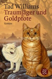 Traumjäger und Goldpfote (Taschenbuch) - Tad Williams, Hans J. Schütz