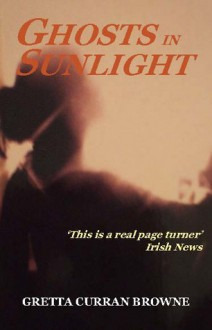 Ghosts in Sunlight - Gretta Curran Browne