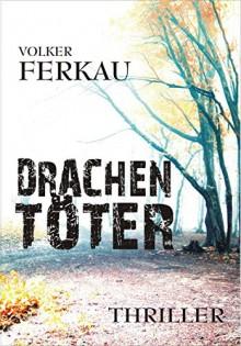 Drachentöter: Thriller - Volker Ferkau