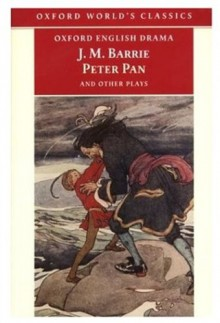 Peter Pan and Other Plays: The Admirable Crichton; Peter Pan; When Wendy Grew Up; What Every Woman Knows; Mary Rose (Oxford World's Classics) - J.M. Barrie,Peter Hollindale