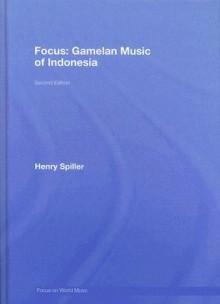 Focus: Gamelan Music of Indonesia [With CD] - Henry Spiller