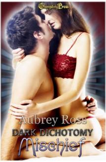 Dark Dichotomy 3: Mischief - Aubrey Ross