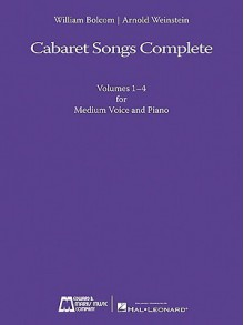 Cabaret Songs Complete: Volumes 1-4 for Medium Voice and Piano - William Bolcom, Arnold Weinstein