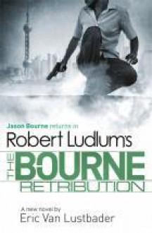 Robert Ludlum's The Bourne Retribution (Bourne, #11) - Eric Van Lustbader