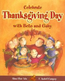 Celebrate Thanksgiving Day with Beto and Gaby (Stories to Celebrate) (Stories to Celebrate) - Alma Flor Ada, F. Isabel Campoy