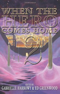 When the Hero Comes Home: Volume 2 - Elaine Cunningham, Chaz Brenchley, Mercedes Lackey, Ed Greenwood, Diana Peterfreund, Deborah J. Ross, James L. Sutter, Suzanne Church, Robert Neilson, Cliff Winnig, Erin M. Evans, Larry C. Kay, Gabrielle Harbowy, Leah Petersen, K.D. McEntire, Chris Wong Sick Hong, Clint