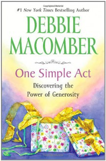 One Simple Act: Discovering the Power of Generosity - Debbie Macomber