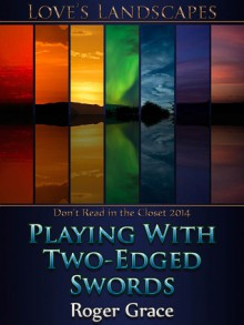 Playing with Two-Edged Swords - Roger Grace