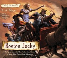 Boston Jacky: Being an Account of the Further Adventures of Jacky Faber, Taking Care of Business (Bloody Jack Adventures) - La Meyer, Katherine Kellgren