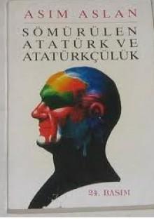 Sömürülen Atatürk ve Atatürkçülük - Asım Aslan