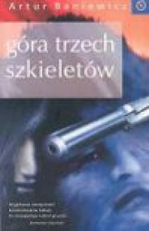 Góra Trzech Szkieletów - Artur Baniewicz