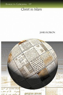 Christ in Islam - James Robson