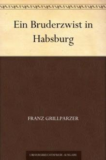 Ein Bruderzwist in Habsburg (German Edition) - Franz Grillparzer