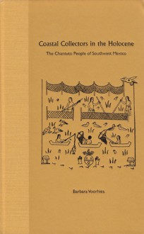 Coastal Collectors in the Holocene: The Chantuto People of Southwest Mexico - Barbara Voorhies